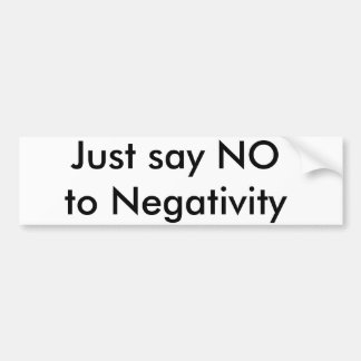 Just say NO to Negativity Bumper Sticker