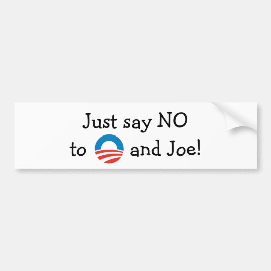 Just say NO to O and Joe! NOBAMA bumper sticker