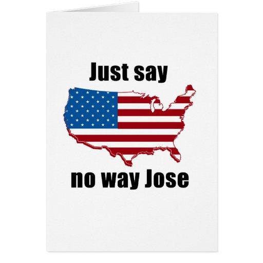 Just say no way Jose Greeting Card