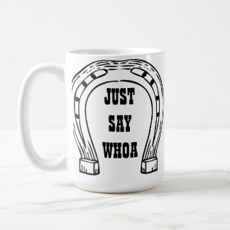 JUST SAY WHOA COFFEE MUG