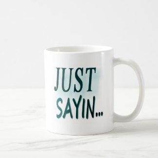 Just Sayin... Basic White Mug