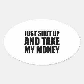 Just Shut Up And Take My Money Oval Sticker