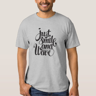 Just smile and wave tee shirt