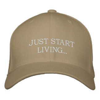 JUST START LIVING... EMBROIDERED HAT
