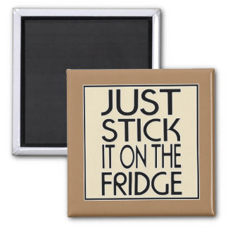 Just Stick it on the Fridge Magnet