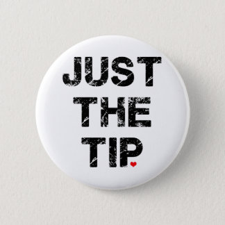Just the Tip Apparel and Accessories 6 Cm Round Badge