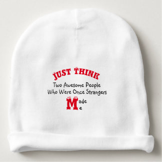 Just Think Two Awesome People Made Me - Baby Beanie