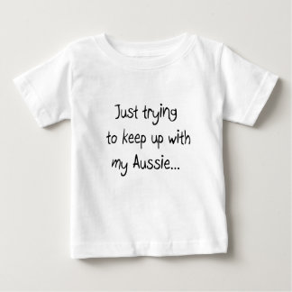 Just trying to keep up with my Aussie... Baby T-Shirt