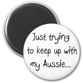 Just trying to keep up with my Aussie...Magnet 6 Cm Round Magnet