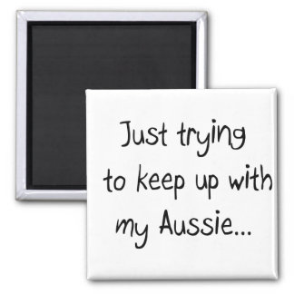 Just trying to keep up with my Aussie...Magnet Square Magnet