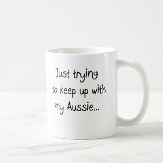 Just trying to keep up with my Aussie...Mug Basic White Mug