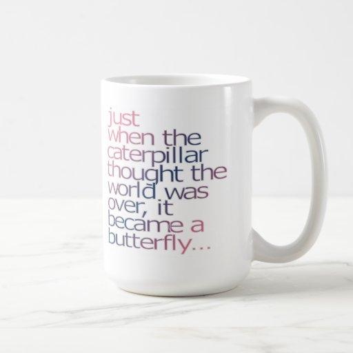 Just when the caterpillar thought the world was ov coffee mugs