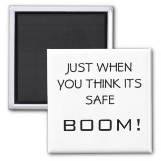 JUST WHEN YOU THINK ITS SAFE BOOM SQUARE MAGNET