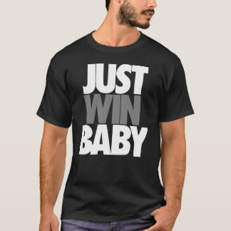 Just Win Baby T-Shirt