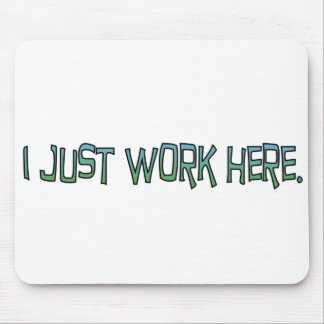 Just Work Here Mousepad