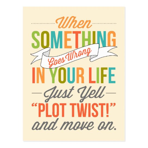 """Just Yell """"Plot Twist!"""" And Move On Postcard"""
