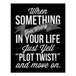 "Just Yell ""Plot Twist!"" Typography Print"