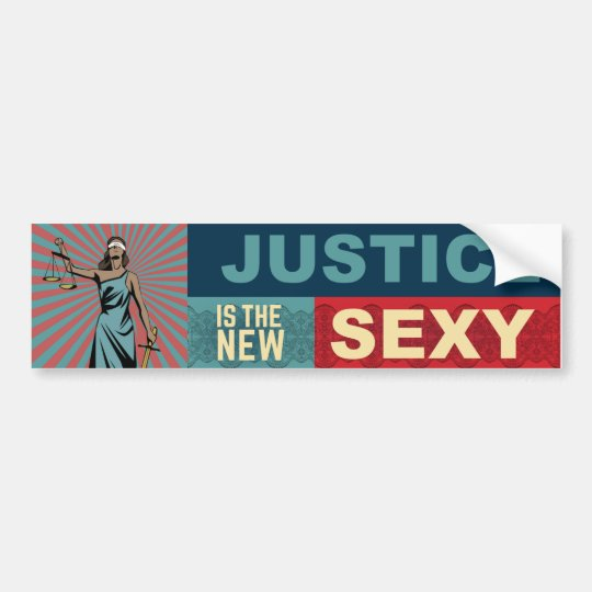 Justice is the New Sexy Bumper Sticker