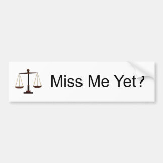 Justice: Miss Me Yet? Car Bumper Sticker