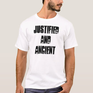 JUSTIFIED AND ANCIENT T-SHIRT