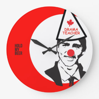 Justin Trudeau Hold my Beer Clown Canada Large Clock