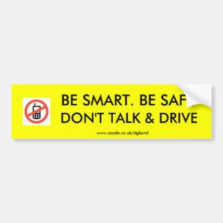 k2406085 DON T TALK DRIVE BE SMART BE SAFE Bumper Sticker