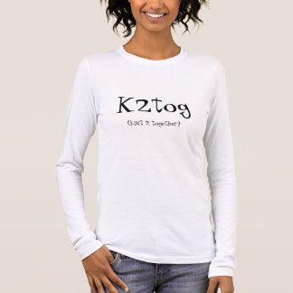 K2tog, (knit 2 together) long sleeve T-Shirt