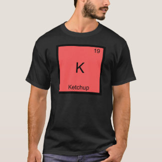 K - Ketchup Funny Chemistry Element Symbol T-Shirt