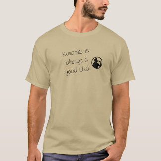 Karaoke a good idea --- TrendingUP-T-shirts T-Shirt