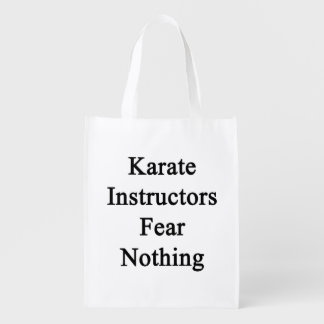 Karate Instructor Fear Nothing Reusable Grocery Bags