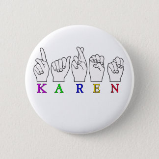 KAREN ASL FINGERSPELLED NAME FEMALE SIGN 6 CM ROUND BADGE