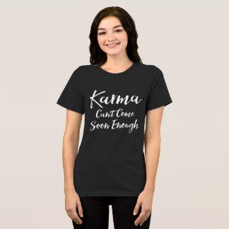 Karma Can't Come Soon Enough T-Shirt