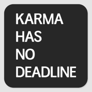 Karma Has No Deadline Square Sticker