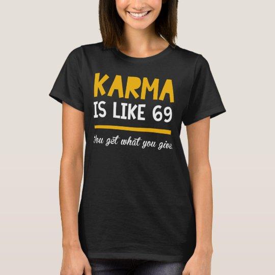 KARMA is like 69 | Funny t-shirts
