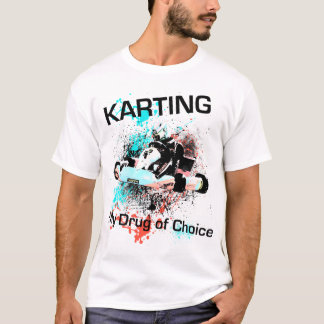 Karting - My Drug of Choice T-Shirt
