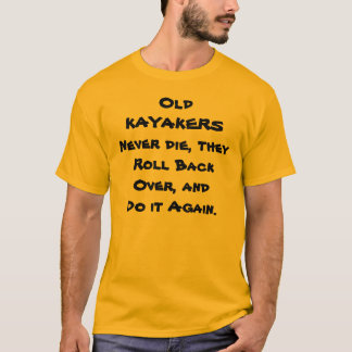 kayakers funny teeshirt T-Shirt