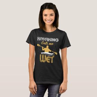Kayaking Gets Me Wet Outdoor Adventure T-Shirt
