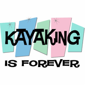 Kayaking Is Forever Photo Cut Out