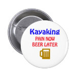 Kayaking pain now beer later 6 cm round badge
