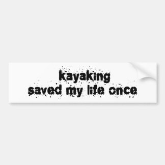 Kayaking Saved My Life Once Bumper Sticker