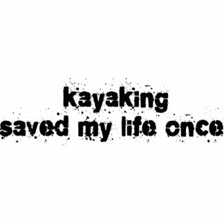 Kayaking Saved My Life Once Cut Outs