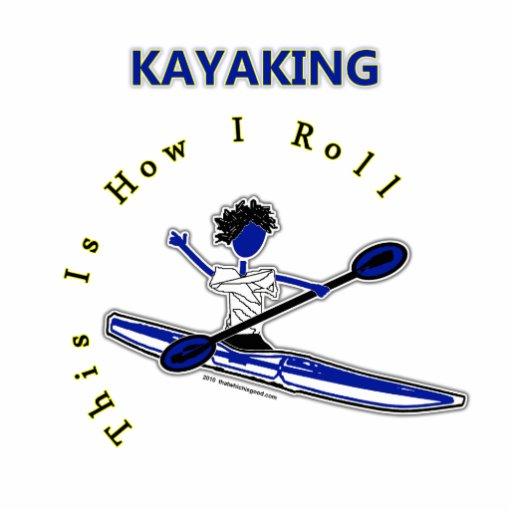 Kayaking This Is How I Roll Cut Outs