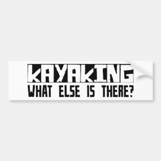Kayaking What Else Is There? Bumper Sticker