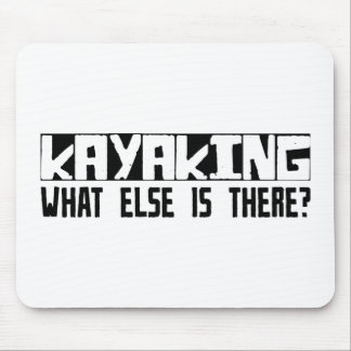 Kayaking What Else Is There? Mouse Mat