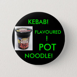 KEBAB! FLAVOURED! POT NOODLE!(GREEN) 6 CM ROUND BADGE