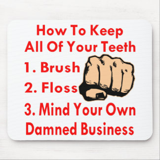 Keep All Your Teeth Mind Your Own Business Mouse Pad