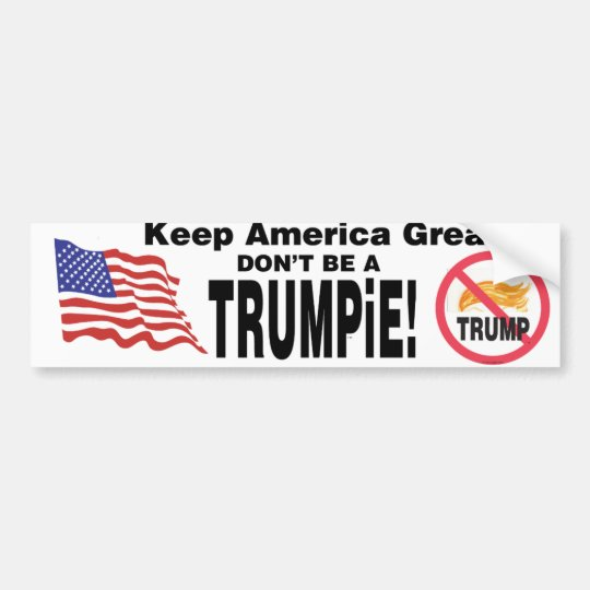Keep America Great Don't Be a TRUMPiE! Bumper Sticker