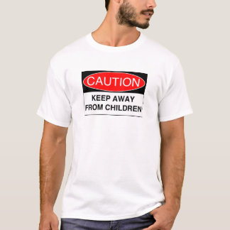 Keep Away From Children T-Shirt