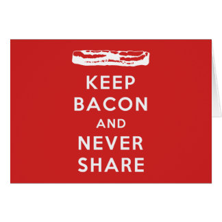Keep Bacon And Never Share Greeting Card