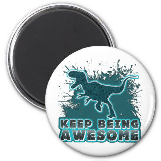 Keep Being Awesome Magnet